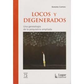 LOCOS Y DEGENERADOS. Una genealogía de la psiquiatría ampliada.