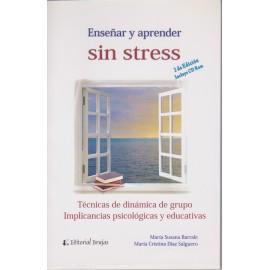 ENSEÑAR Y APRENDER SIN STRESS. Técnicas de dinámica de grupo. Implicancias psicológicas y educativas