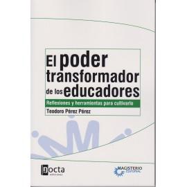 EL PODER TRANSFORMADOR DE LOS EDUCADORES Reflexiones y herramientas para cultivarlo. 2da. Edición.