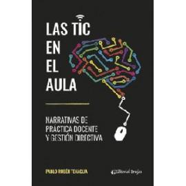 LAS TIC EN EL AULA. Narrativas de práctica docente y gestión directiva.