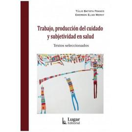 TRABAJO, PRODUCCIÓN DEL CUIDADO Y SUBJETIVIDAD EN SALUD
