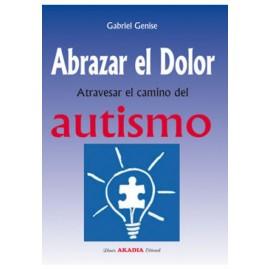 ABRAZAR EL DOLOR. ATRAVESAR EL CAMINO DEL AUTISMO.