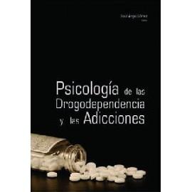 PSICOLOGÍA DE LAS DROGODEPENDENCIAS Y LAS ADICCIONES