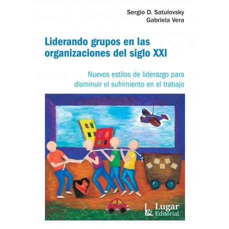 LIDERANDO GRUPOS EN LAS ORGANIZACIONES DEL SIGLO XXI.