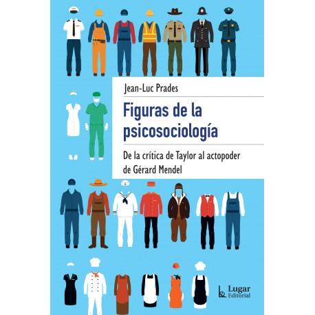FIGURAS DE LA PSICOSOCIOLOGÍA. De la crítica de Taylos al actopoder de Gérard Mendel