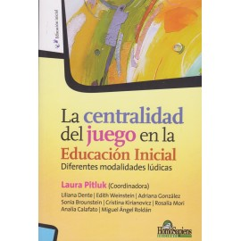 LA CENTRALIDAD DEL JUEGO EN LA EDUCACIÓN INICIAL. Diferentes modalidades lúdicas.