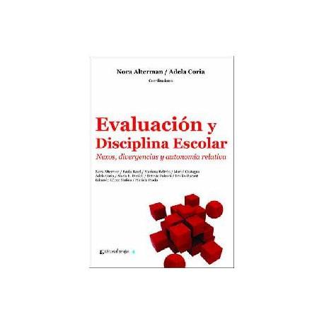 EVALUACIÓN Y DISCIPLINA ESCOLAR. Nexos, divergencias y autonomía relativa.