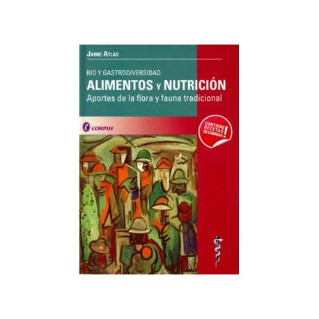 ALIMENTOS Y NUTRICION: BIO Y GASTRODIVERSIDAD. APORTES DE LA FLOR A Y FAUNA TRADICIONAL