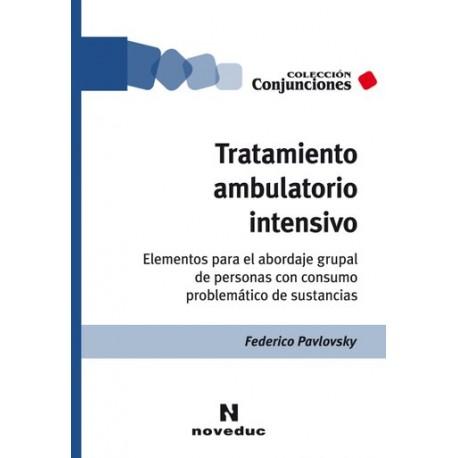 TRATAMIENTO AMBULATORIO INTENSIVO. Elementos para el abordaje grupal de personas con consumo problemático de sustancias