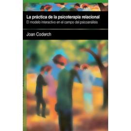 LA PRÁCTICA DE LA PSICOTERAPIA RELACIONAL.  El modelo interactivo en el campo del psicoanálisis.