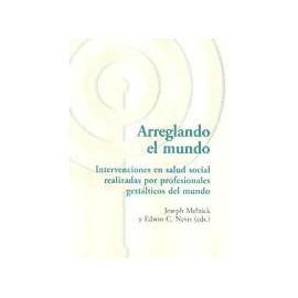 ARREGLANDO EL MUNDO : intervenciones en salud social realizadas por profesionales gestálticos