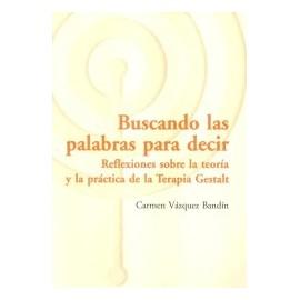 BUSCANDO LAS PALABRAS PARA DECIR. Reflexiones sobre la Teoría y la Práctica de la Terapia Gestalt