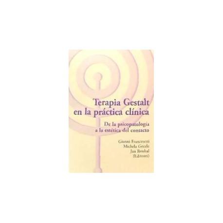 Terapia Gestalt en la práctica clínica : de la psicopatología a la estética del contacto