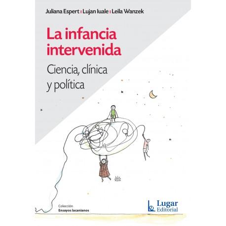 LA INFANCIA INTERVENIDA. Ciencia, Clínica y política