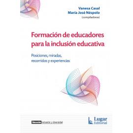 FORMACIÓN DE EDUCADORES PARA LA INCLUSIÓN EDUCATIVA. Posiciones, miradas, recorridos y experiencias.