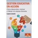 GESTION EDUCATIVA EN ACCION. Cómo desarrollar, motivar y liderar a tu equipo docente