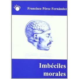 IMBECILES MORALES: CONSIDERACIONES HISTORICAS DE LA MENTE CRIMINAL