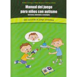 MANUAL DEL JUEGO PARA NIÑOS CON AUTISMO. Ejercicios, materiales y estrategias. Del cucutrás al juego simbólico