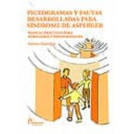 PICTOGRAMAS Y PAUTAS DESARROLLADAS PARA SINDROME DE ASPERGER: MANUAL PRACTICO PARA FAMILIARES Y PROFESIONALES