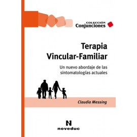 TERAPIA VINCULAR-FAMILIAR. Un nuevo abordaje de las sintomatologías actuales