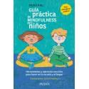 GUÍA PRÁCTICA DE MINDFULNESS PARA NIÑOS. Herramientas y ejercicios sencillos para hacer en la escuela y el hogar