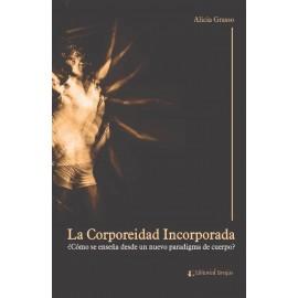 LA CORPOREIDAD INCORPORADA. ¿Cómo se enseña desde un nuevo paradigma de cuerpo?