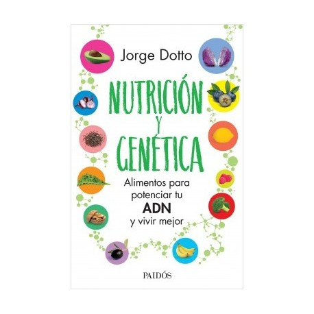 NUTRICIÓN Y GENÉTICA. Alimentos para potenciar tu ADN y vivir mejor.