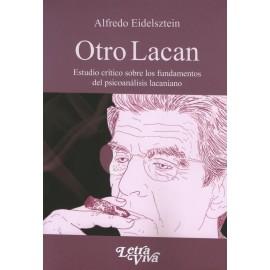 OTRO LACAN. Estudio crítico sobre los fundamentos del psicoanálisis lacaniano