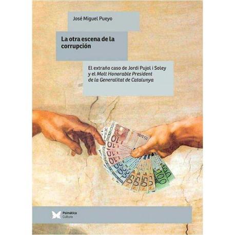 LA OTRA ESCENA DE LA CORRUPCIÓN. Familia y sociedad en el destino personal: Jordi Puyol I Soley