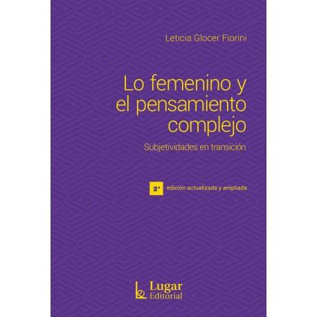 LO FEMENINO Y EL PENSAMIENTO COMPLEJO. Subjetividades en transición. 2da. Edición actualizada y ampliada