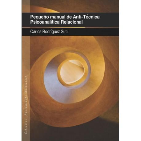 PEQUEÑO MANUAL DE ANTI-TÉCNICA PSICOANALÍTICA RELACIONAL