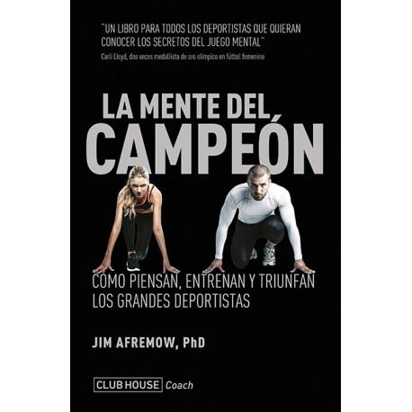LA MENTE DEL CAMPEÓN. Cómo piensan, entrenan y triunfan los grandes deportistas