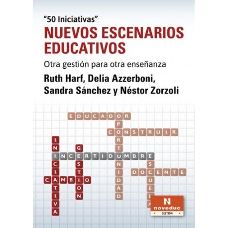 NUEVOS ESCENARIOS EDUCATIVOS. Otra gestión para otra enseñanza. 50 iniciativas
