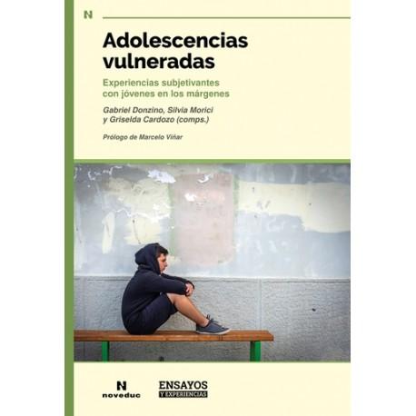 ADOLESCENCIAS VULNERADAS. Experiencias subjetivantes con jóvenes en los márgenes