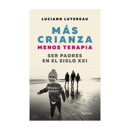 MÁS CRIANZA MENOS TERAPIA: ser padres en el siglo XXI