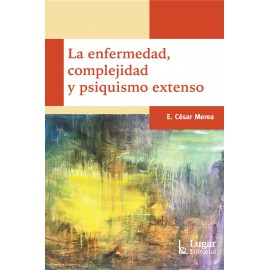 LA ENFERMEDAD, COMPLEJIDAD Y PSIQUISMO EXTENSO