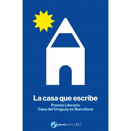 LA CASA QUE ESCRIBE. Premio literario casa del Uruguay en Barcelona