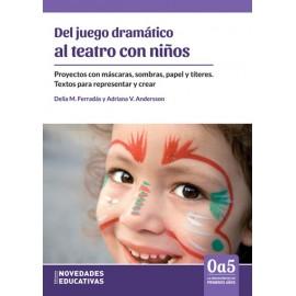 DEL JUEGO AL TEATRO CON NIÑOS. Proyectos con máscaras, sombras, papel y títeres