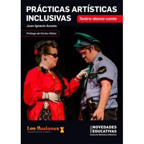PRÁCTICAS ARTÍSTICAS INCLUSIVAS. Teatro, danza, canto