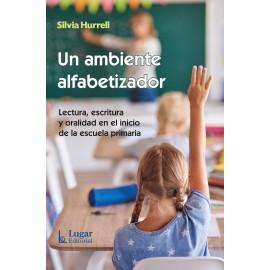 UN AMBIENTE ALFABETIZADOR. Lectura, escritura y oralidad en el inicio de la escuela primaria