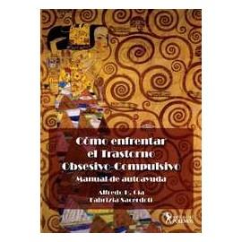 COMO ENFRENTAR EL TRASTORNO OBSESIVO-COMPULSIVO. Manual de Autoayuda