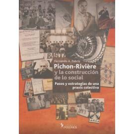 PICHON RIVIERE Y LA CONSTRUCCIÓN DE LO SOCIAL. Pasos y estrategias de una praxis colectiva