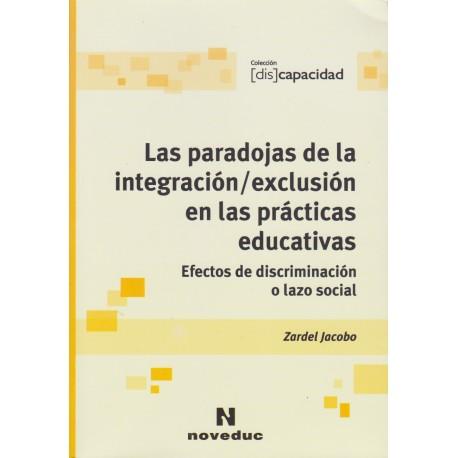 LAS PARADOJAS DE LA INTEGRACIÓN / EXCLUSIÓN EN LAS PRÁCTICAS EDUCATIVAS. Efectos de discriminación o lazo social