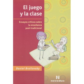 EL JUEGO Y LA CLASE. Ensayos críticos sobre la enseñanza post-tradicional