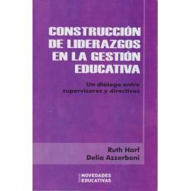 CONSTRUCCIÓN DE LIDERAZGOS EN LA GESTIÓN EDUCATIVA
