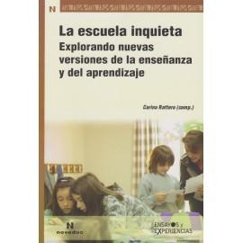 LA ESCUELA INQUIETA. Explorando nuevas versiones de la enseñanza y del aprendizaje
