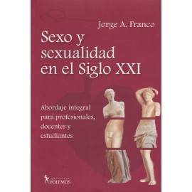 SEXO Y SEXUALIDAD EN EL SIGLO XXI. Abordaje integral para profesionales, docentes y estudiantes.