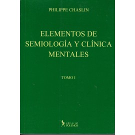 ELEMENTOS DE SEMIOLOGÍA Y CLÍNICA MENTALES. Tomo I
