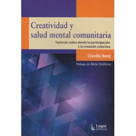CREATIVIDAD Y SALUD MENTAL COMUNITARIA. Tejiendo redes desde la participación y la creación colectiva.