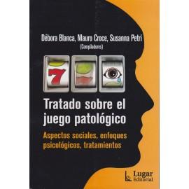 TRATADO SOBRE EL JUEGO PATOLÓGICO. Aspectos sociales, enfoques psicológicos, tratamientos